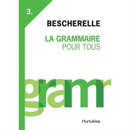 Bescherelle III : La Grammaire pour tous